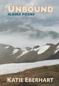 Unbound: Alaska Poems by Katie Eberhart